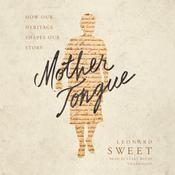 Mother Tongue by  Leonard Sweet audiobook