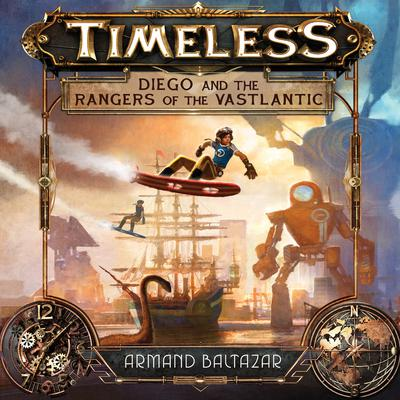 Timeless: Diego and the Rangers of the Vastlantic by Armand Baltazar audiobook