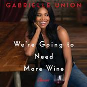 We're Going to Need More Wine by  Gabrielle Union audiobook