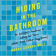 Hiding in the Bathroom by Morra Aarons-Mele audiobook