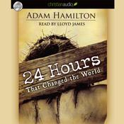 24 Hours That Changed the World by  Adam J. Hamilton audiobook