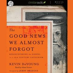 The Good News We Almost Forgot by Kevin DeYoung audiobook