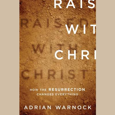Raised with Christ by Adrian Warnock audiobook