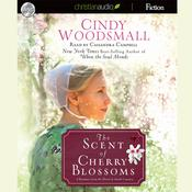 The Scent of Cherry Blossoms by  Cindy Woodsmall audiobook