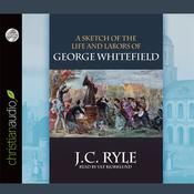 A Sketch of the Life and Labors of George Whitefield by  J. C. Ryle audiobook