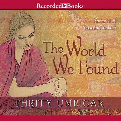 The World We Found by Thrity Umrigar audiobook