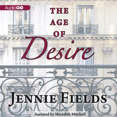 The Age of Desire by Jennie Fields audiobook