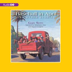 Baseball in April and Other Stories by Gary Soto audiobook