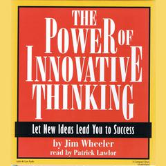 The Power of Innovative Thinking by Jim Wheeler audiobook