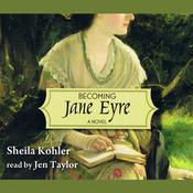 Becoming Jane Eyre by  Sheila Kohler audiobook