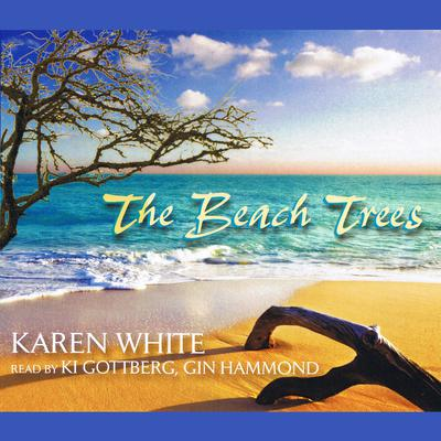The Beach Trees by Karen White audiobook