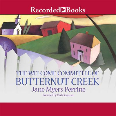 The Welcome Committee of Butternut Creek by Jane Myers Perrine audiobook
