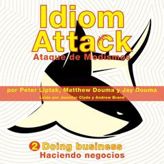 Idiom Attack Vol. 2: Doing Business (Spanish Edition): Ataque de Modismos 2 - Haciendo negocios by Peter Liptak audiobook