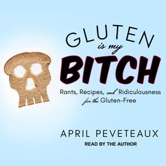 Gluten Is My Bitch by April Peveteaux audiobook