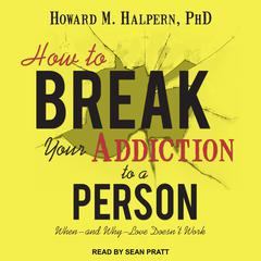 How to Break Your Addiction to a Person by Howard M. Halpern audiobook