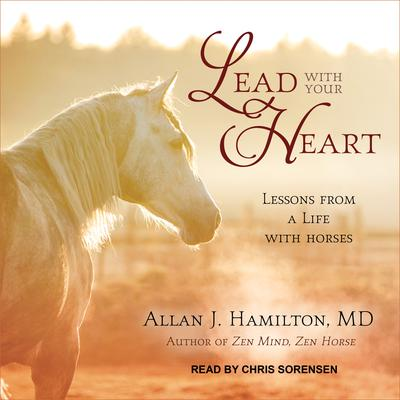 Lead with Your Heart by Allan J. Hamilton audiobook