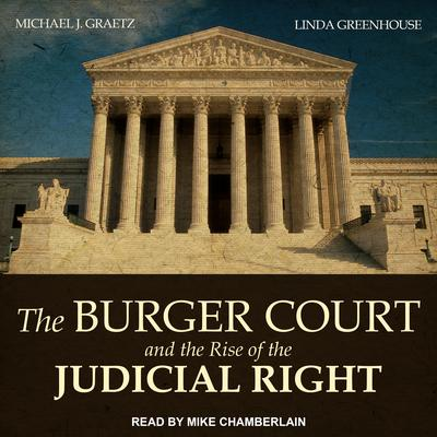 The Burger Court and the Rise of the Judicial Right by Michael J. Graetz audiobook