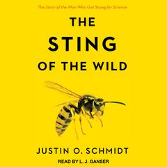 The Sting of the Wild by Justin O. Schmidt audiobook