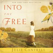 Into the Free by  Julie Cantrell audiobook
