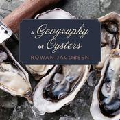 A Geography of Oysters by  Rowan Jacobsen audiobook