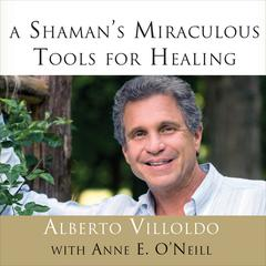 A Shaman's Miraculous Tools for Healing