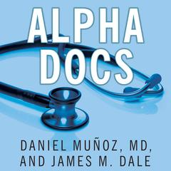 Alpha Docs by Daniel Muñoz, M. D. audiobook