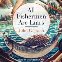 All Fishermen Are Liars by John Gierach audiobook