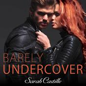 Barely Undercover by  Sarah Castille audiobook
