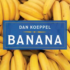 Banana by Dan Koeppel audiobook