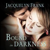 Bound In Darkness by  Jacquelyn Frank audiobook