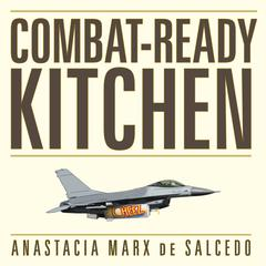 Combat-Ready Kitchen by Anastacia Marx de Salcedo audiobook