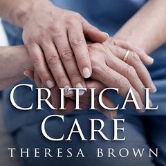 Critical Care by Theresa Brown audiobook