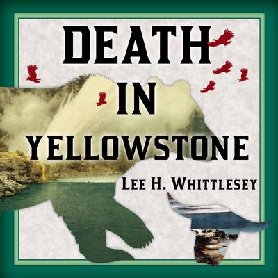 Death in Yellowstone by Lee H. Whittlesey audiobook
