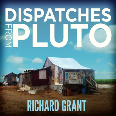 Dispatches from Pluto by Richard Grant audiobook