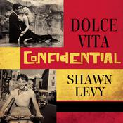 Dolce Vita Confidential by  Shawn Levy audiobook