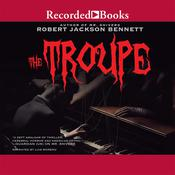 The Troupe by  Robert Jackson Bennett audiobook