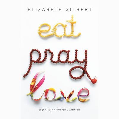 Eat Pray Love by Elizabeth Gilbert audiobook