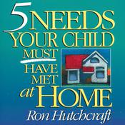 Five Needs Your Child Must Have Met at Home by  Ron Hutchcraft audiobook