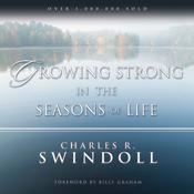 Growing Strong in the Seasons of Life by  Charles R. Swindoll audiobook