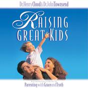 Raising Great Kids by  Dr. John Townsend audiobook