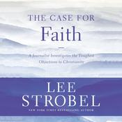 The Case for Faith by  Lee Strobel audiobook