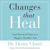 Changes That Heal by  Dr. Henry Cloud audiobook