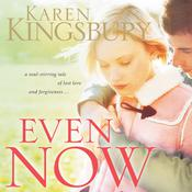 Even Now by  Karen Kingsbury audiobook