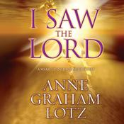 I Saw the Lord by  Anne Graham Lotz audiobook