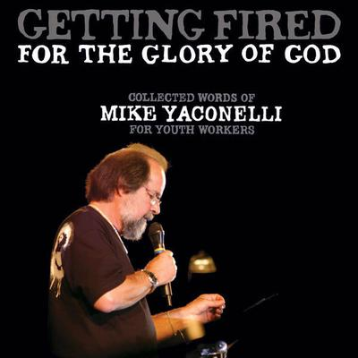 Getting Fired for the Glory of God by Michael Yaconelli audiobook