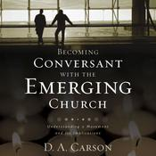 Becoming Conversant with the Emerging Church by  D. A. Carson audiobook