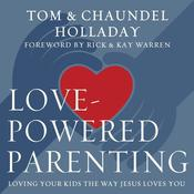 Love-Powered Parenting by  Tom Holladay audiobook