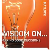 Wisdom On ... Making Good Decisions by  Mark Matlock audiobook