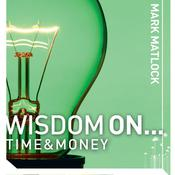Wisdom On ... Time and Money by  Mark Matlock audiobook