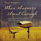 When Answers Aren't Enough by  Matt Rogers audiobook